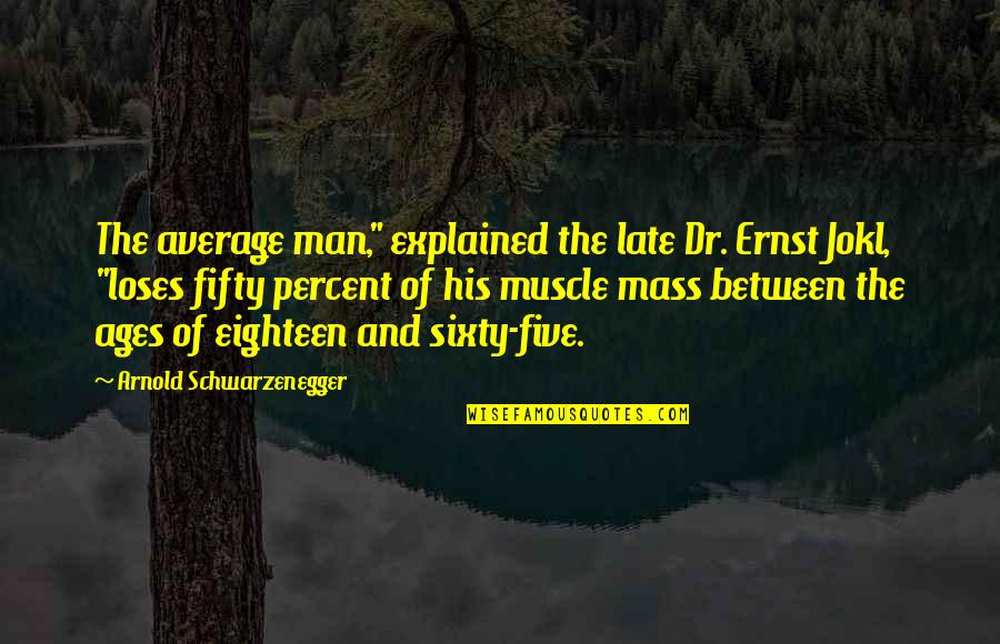 "Jokl Quotes By Arnold Schwarzenegger: The average man,"" explained the late Dr. Ernst"