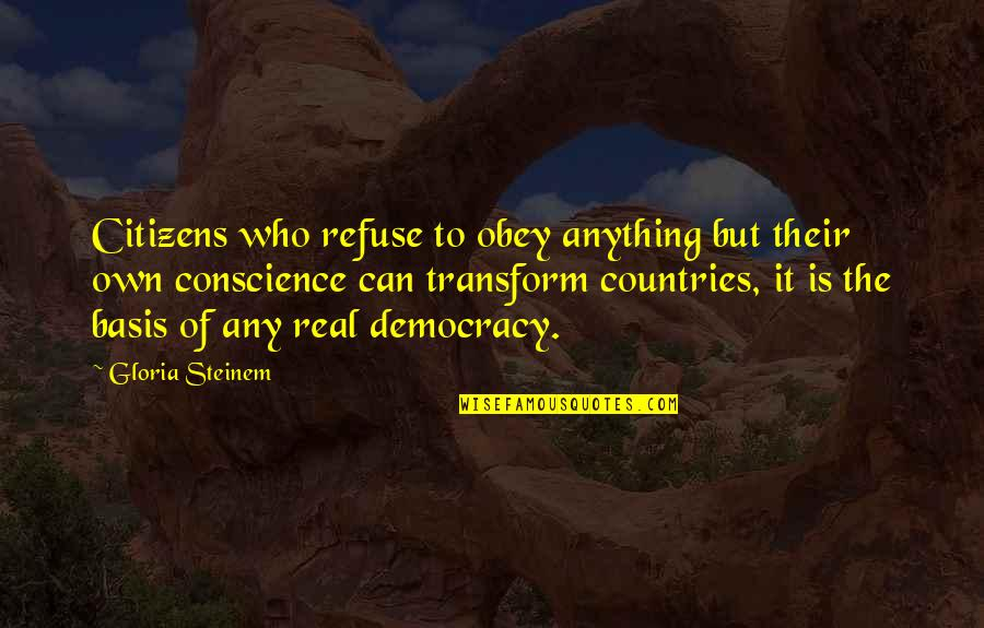 Jokl Quotes By Gloria Steinem: Citizens who refuse to obey anything but their