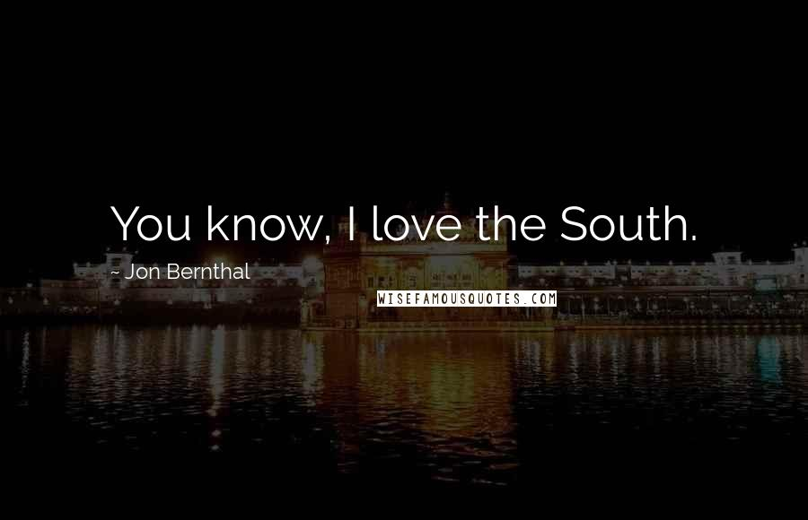 Jon Bernthal quotes: You know, I love the South.