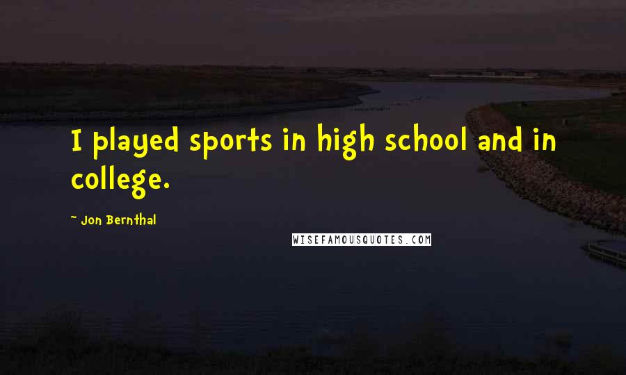 Jon Bernthal quotes: I played sports in high school and in college.