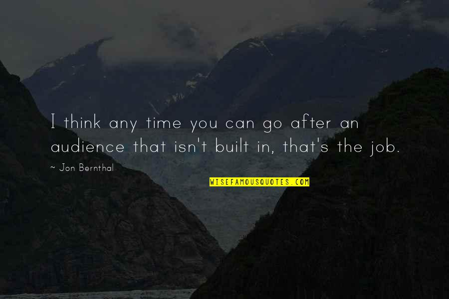 Jon Bernthal Quotes By Jon Bernthal: I think any time you can go after