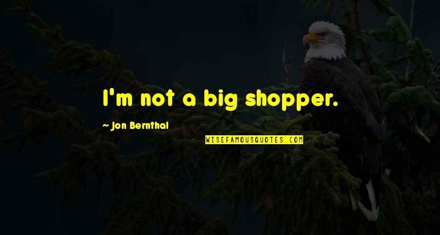 Jon Bernthal Quotes By Jon Bernthal: I'm not a big shopper.