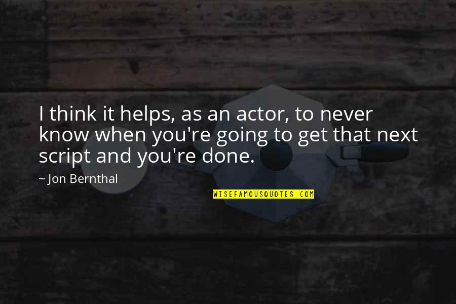 Jon Bernthal Quotes By Jon Bernthal: I think it helps, as an actor, to
