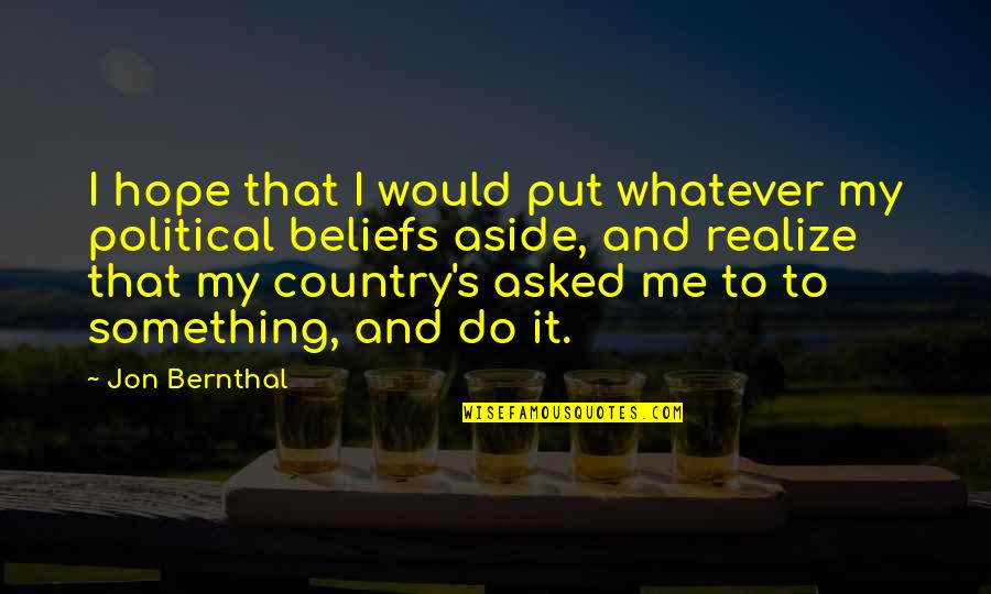 Jon Bernthal Quotes By Jon Bernthal: I hope that I would put whatever my