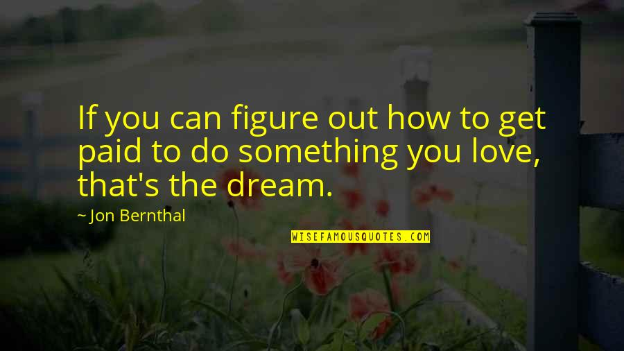 Jon Bernthal Quotes By Jon Bernthal: If you can figure out how to get