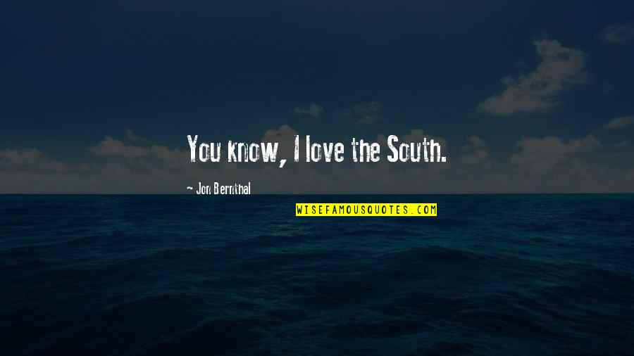 Jon Bernthal Quotes By Jon Bernthal: You know, I love the South.