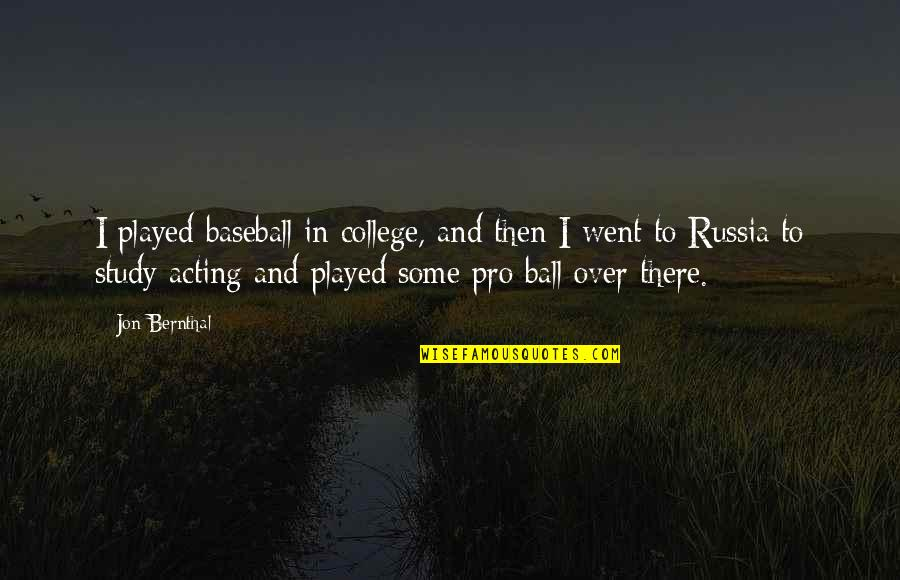 Jon Bernthal Quotes By Jon Bernthal: I played baseball in college, and then I