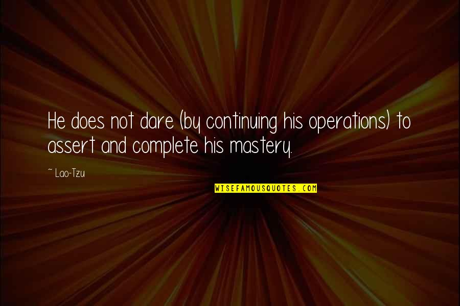 Jon Bernthal Quotes By Lao-Tzu: He does not dare (by continuing his operations)