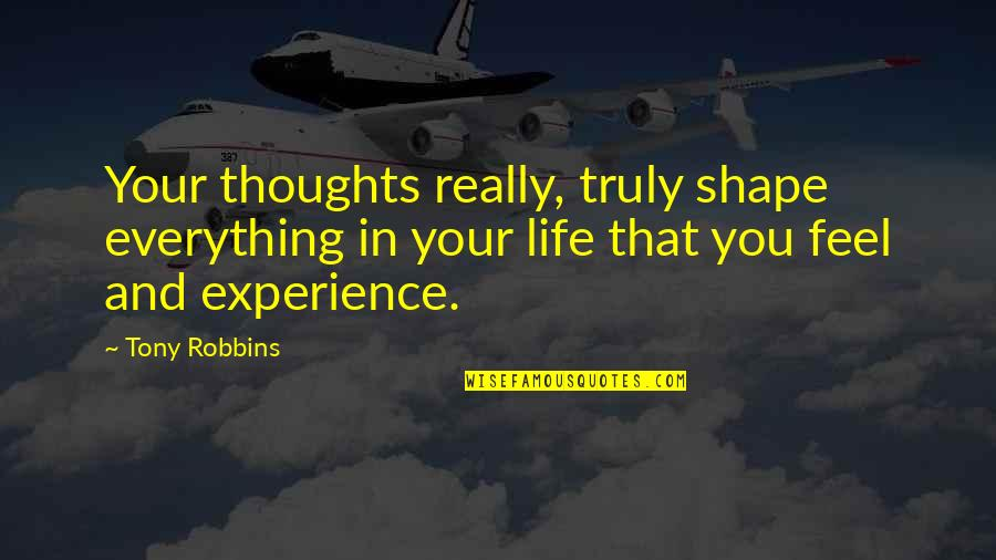 Jon Bernthal Quotes By Tony Robbins: Your thoughts really, truly shape everything in your