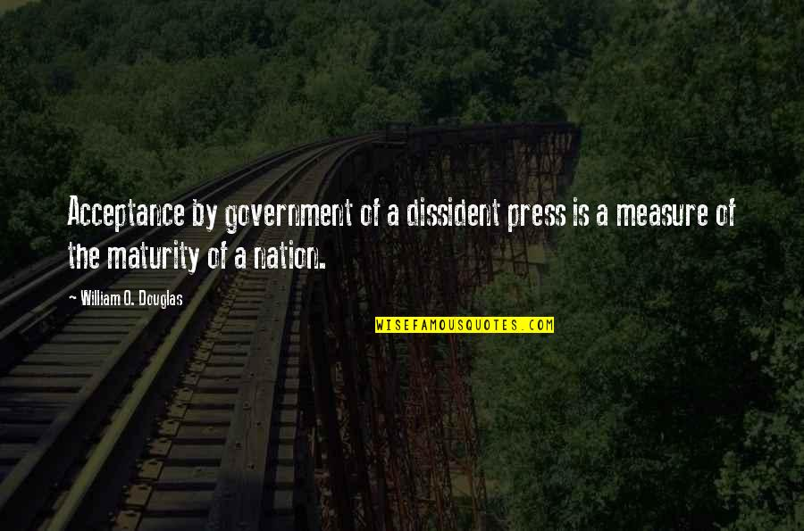 Jon Bernthal Quotes By William O. Douglas: Acceptance by government of a dissident press is