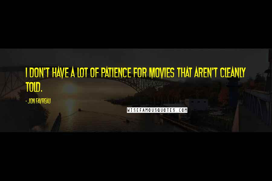 Jon Favreau quotes: I don't have a lot of patience for movies that aren't cleanly told.