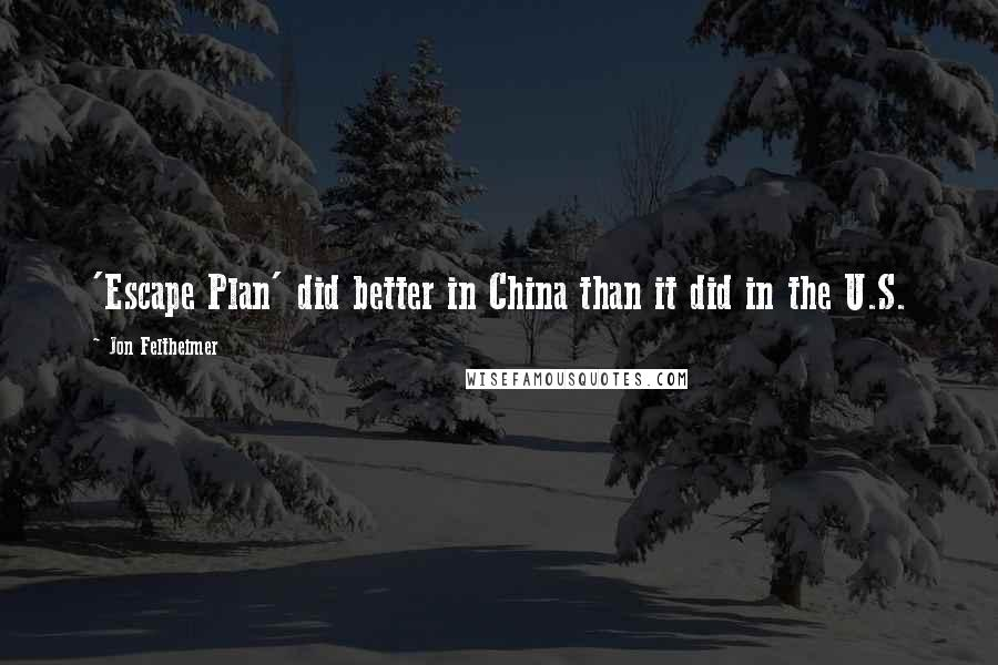 Jon Feltheimer quotes: 'Escape Plan' did better in China than it did in the U.S.