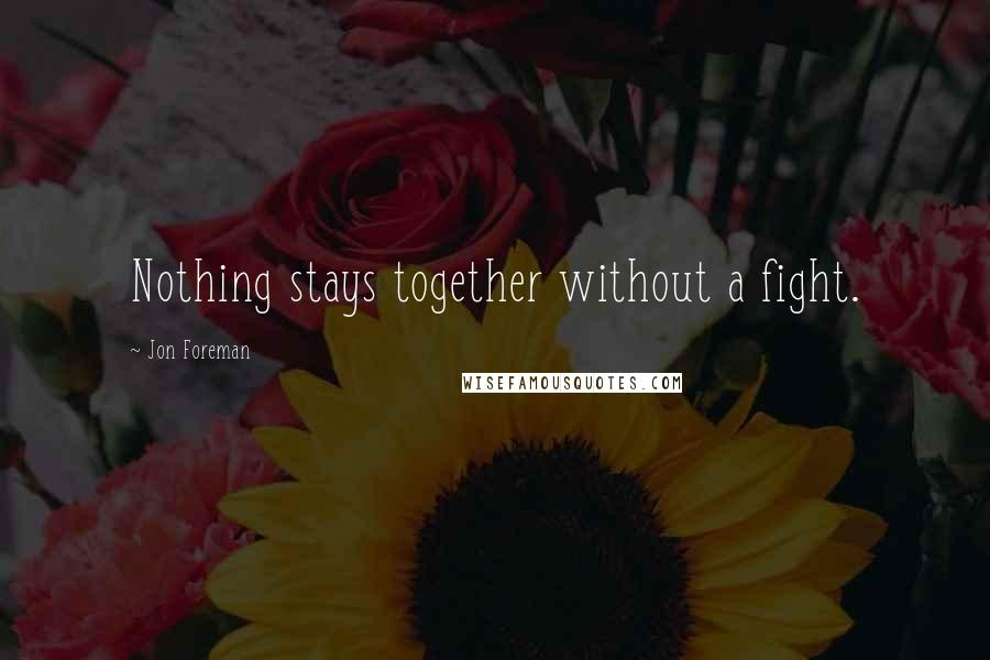 Jon Foreman quotes: Nothing stays together without a fight.