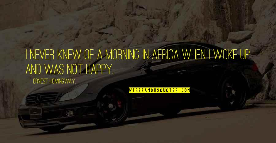 Jon Gooch Quotes By Ernest Hemingway,: I never knew of a Morning in Africa