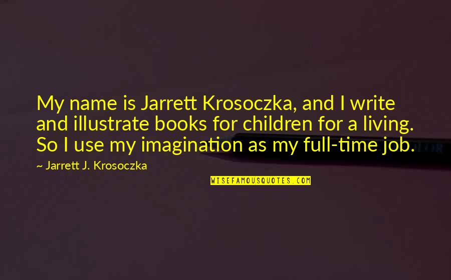 Jon Gooch Quotes By Jarrett J. Krosoczka: My name is Jarrett Krosoczka, and I write