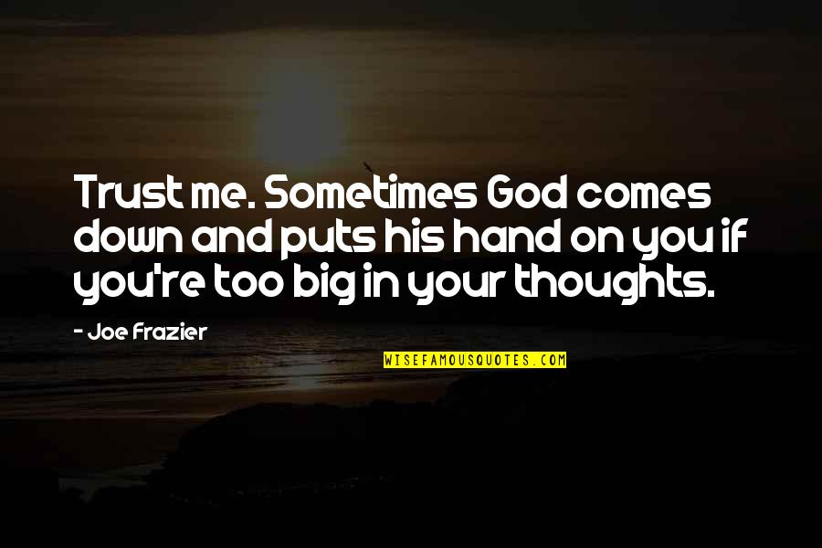 Jon Gooch Quotes By Joe Frazier: Trust me. Sometimes God comes down and puts