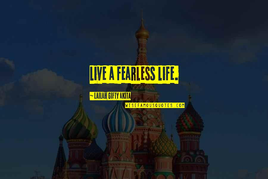 Jon Gooch Quotes By Lailah Gifty Akita: Live a fearless life.
