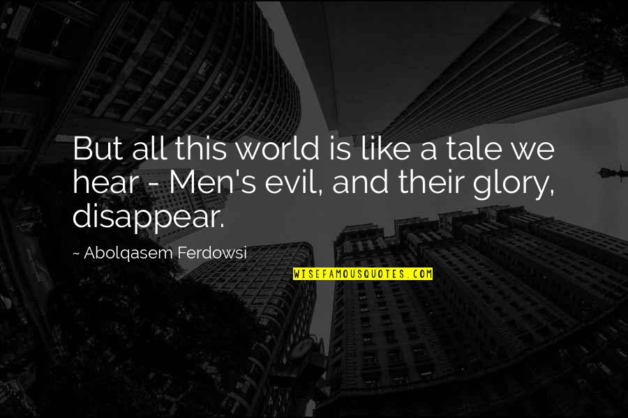 Jon Hamm Quotes By Abolqasem Ferdowsi: But all this world is like a tale
