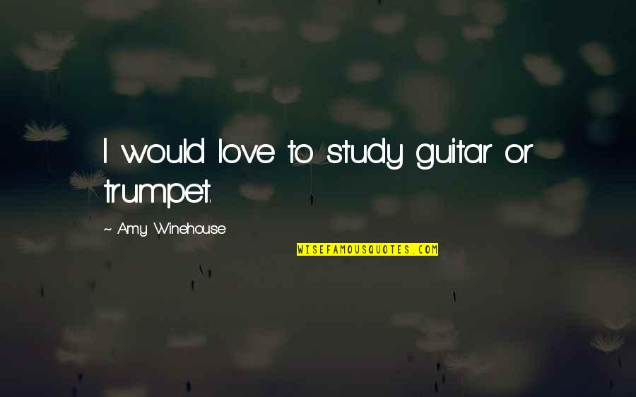 Jon Hamm Quotes By Amy Winehouse: I would love to study guitar or trumpet.
