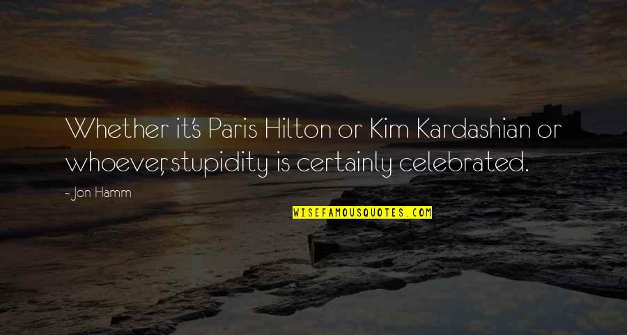 Jon Hamm Quotes By Jon Hamm: Whether it's Paris Hilton or Kim Kardashian or