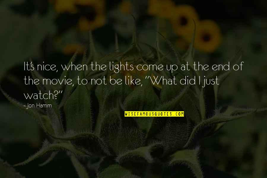 Jon Hamm Quotes By Jon Hamm: It's nice, when the lights come up at