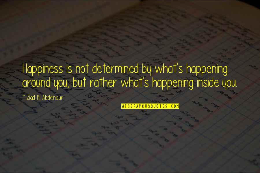 Jon Hamm Quotes By Ziad K. Abdelnour: Happiness is not determined by what's happening around