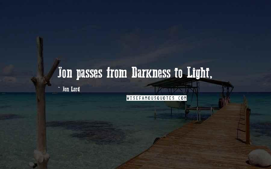 Jon Lord quotes: Jon passes from Darkness to Light,