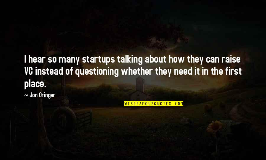 Jon Oringer Quotes By Jon Oringer: I hear so many startups talking about how