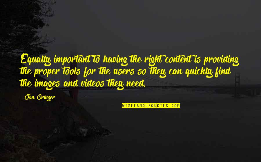Jon Oringer Quotes By Jon Oringer: Equally important to having the right content is