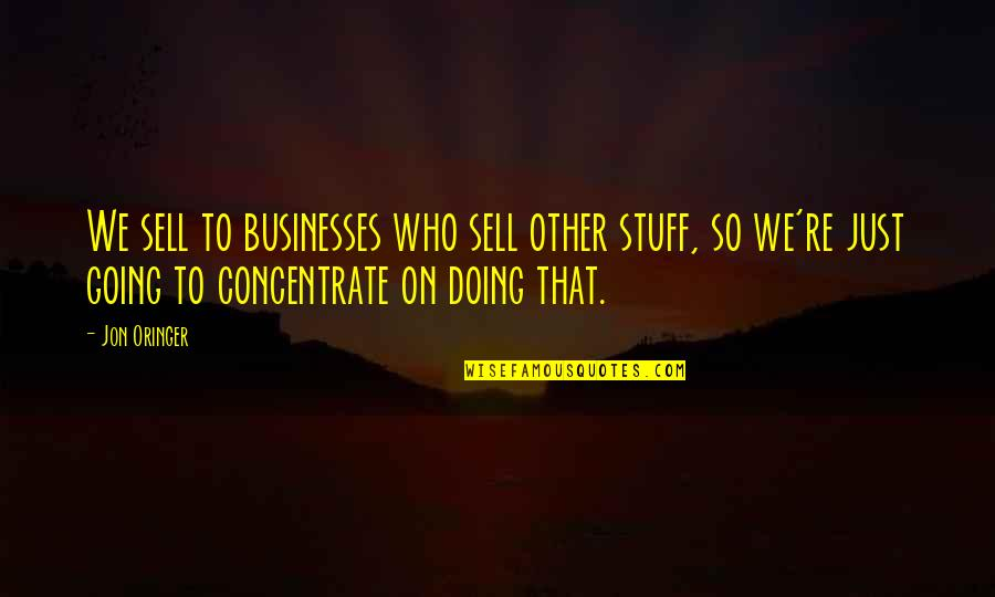Jon Oringer Quotes By Jon Oringer: We sell to businesses who sell other stuff,