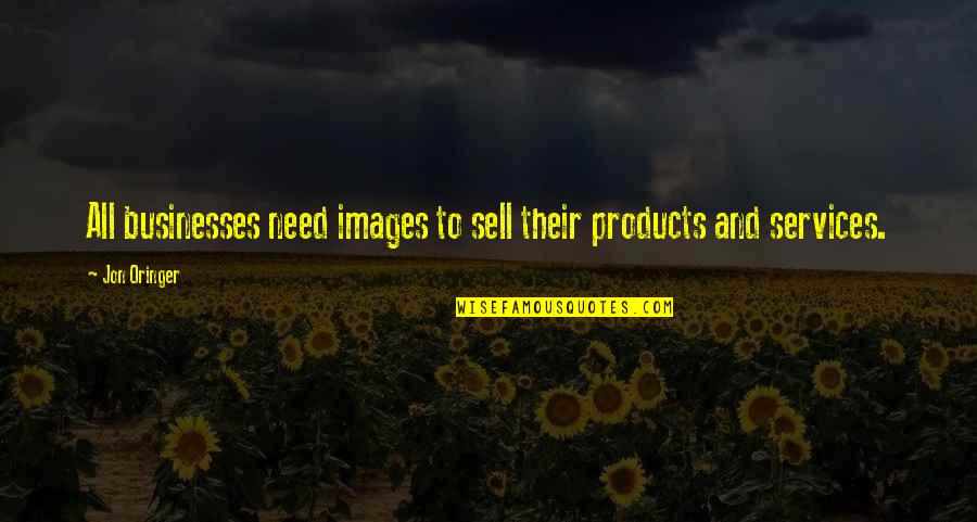 Jon Oringer Quotes By Jon Oringer: All businesses need images to sell their products