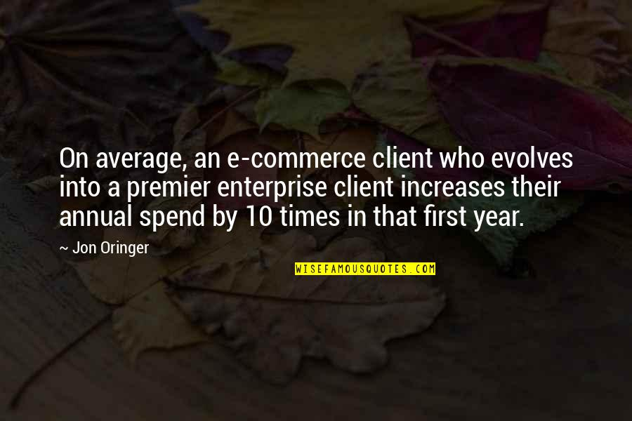 Jon Oringer Quotes By Jon Oringer: On average, an e-commerce client who evolves into