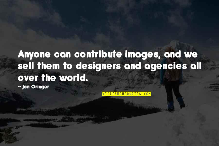 Jon Oringer Quotes By Jon Oringer: Anyone can contribute images, and we sell them
