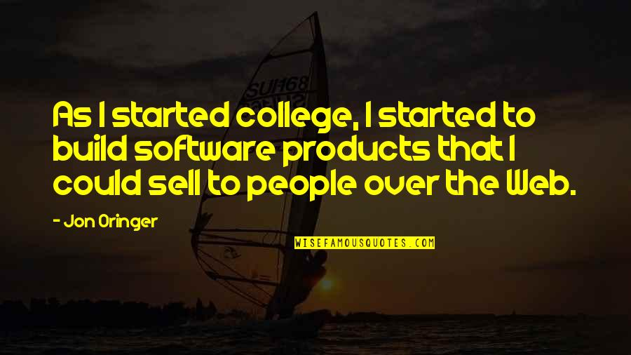 Jon Oringer Quotes By Jon Oringer: As I started college, I started to build