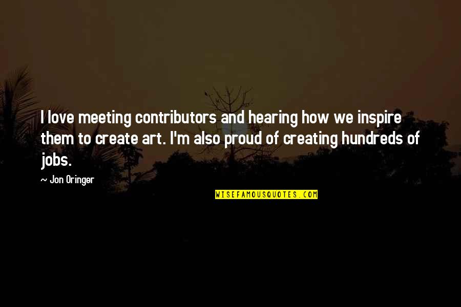 Jon Oringer Quotes By Jon Oringer: I love meeting contributors and hearing how we