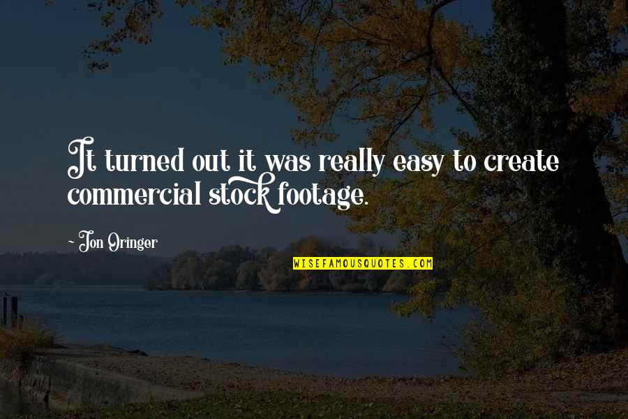 Jon Oringer Quotes By Jon Oringer: It turned out it was really easy to