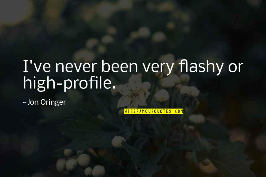Jon Oringer Quotes By Jon Oringer: I've never been very flashy or high-profile.