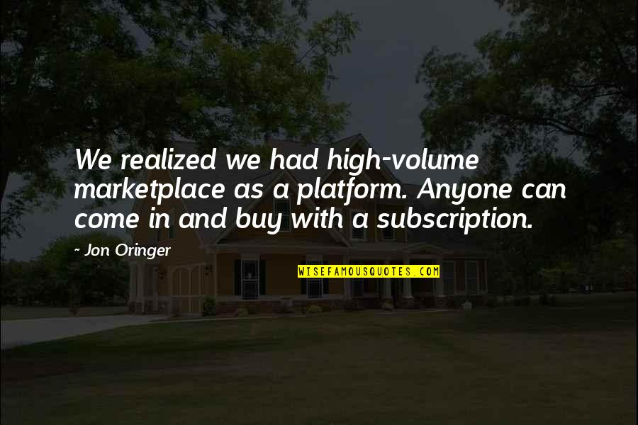 Jon Oringer Quotes By Jon Oringer: We realized we had high-volume marketplace as a