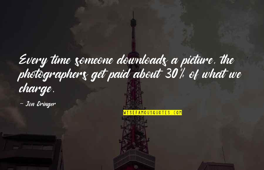 Jon Oringer Quotes By Jon Oringer: Every time someone downloads a picture, the photographers