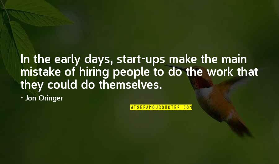 Jon Oringer Quotes By Jon Oringer: In the early days, start-ups make the main