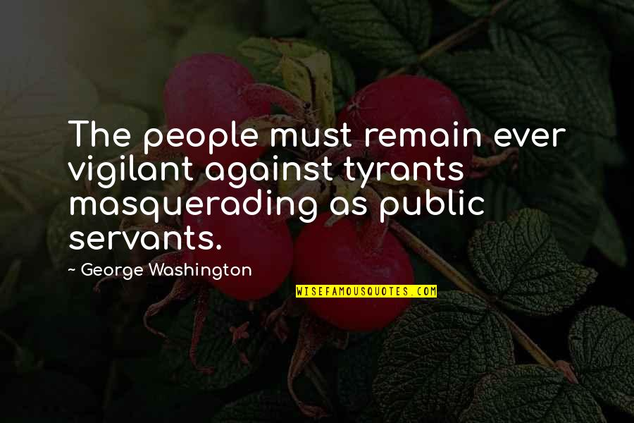 Jon Pritikin Quotes By George Washington: The people must remain ever vigilant against tyrants