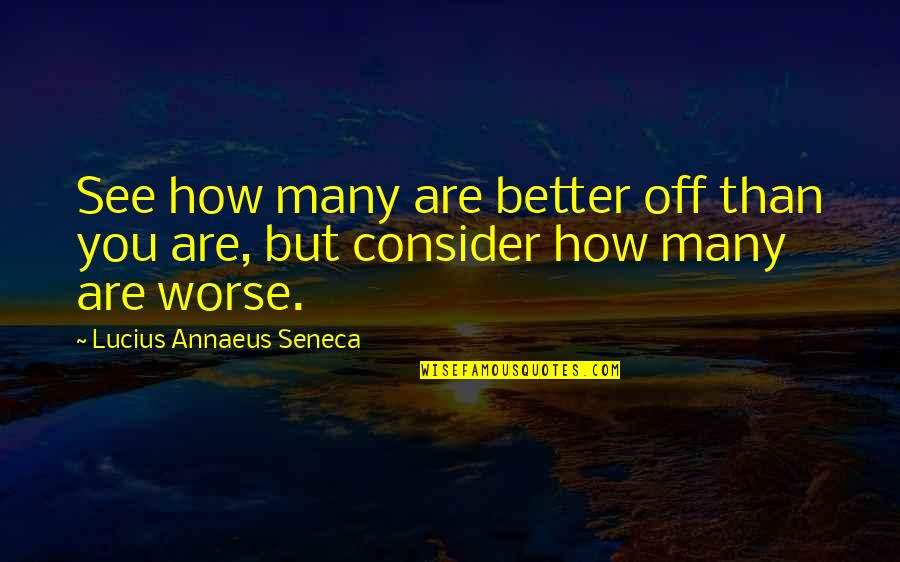 Jon Pritikin Quotes By Lucius Annaeus Seneca: See how many are better off than you