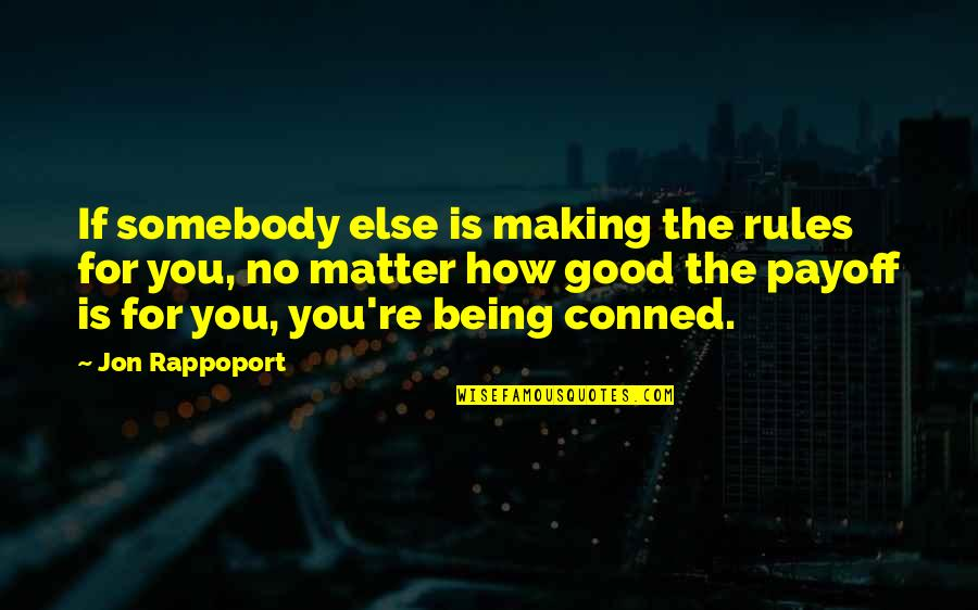 Jon Rappoport Quotes By Jon Rappoport: If somebody else is making the rules for
