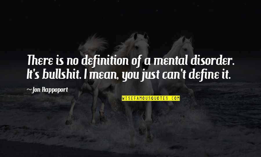 Jon Rappoport Quotes By Jon Rappoport: There is no definition of a mental disorder.