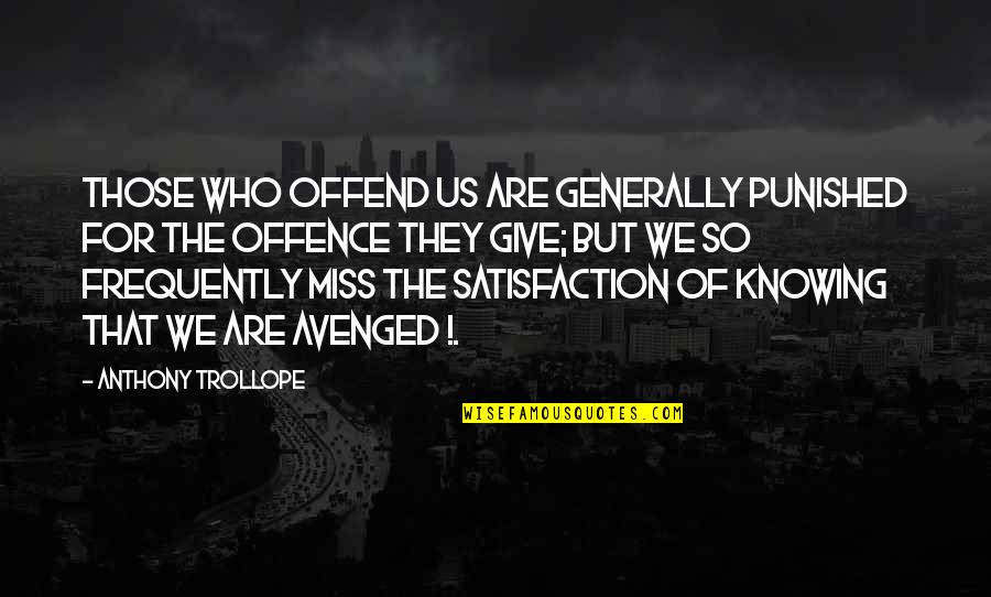 Jonah And The Whale Quotes By Anthony Trollope: Those who offend us are generally punished for