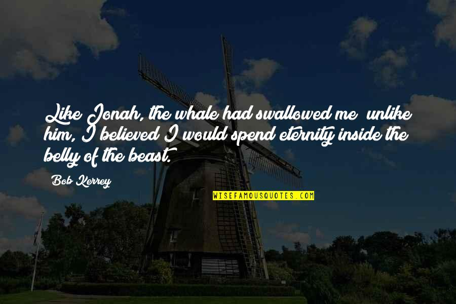 Jonah And The Whale Quotes By Bob Kerrey: Like Jonah, the whale had swallowed me; unlike