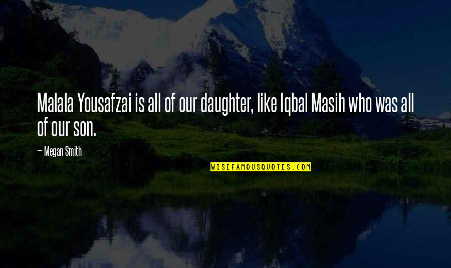 Jonas Arbor Quotes By Megan Smith: Malala Yousafzai is all of our daughter, like
