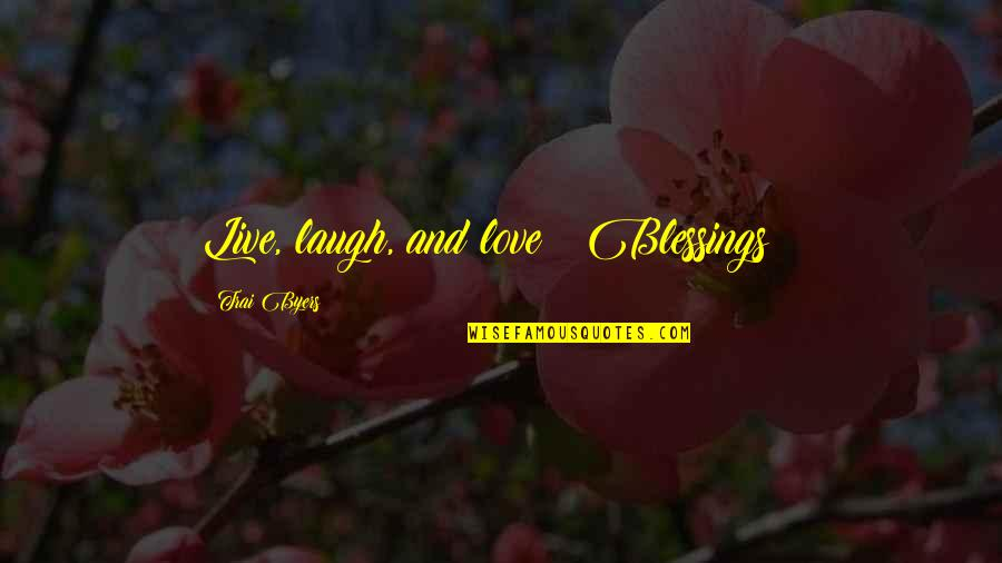 Jonas Arbor Quotes By Trai Byers: Live, laugh, and love!! Blessings!!