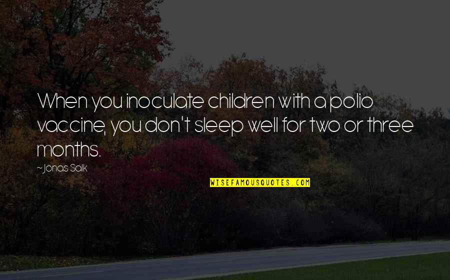 Jonas Salk Polio Quotes By Jonas Salk: When you inoculate children with a polio vaccine,