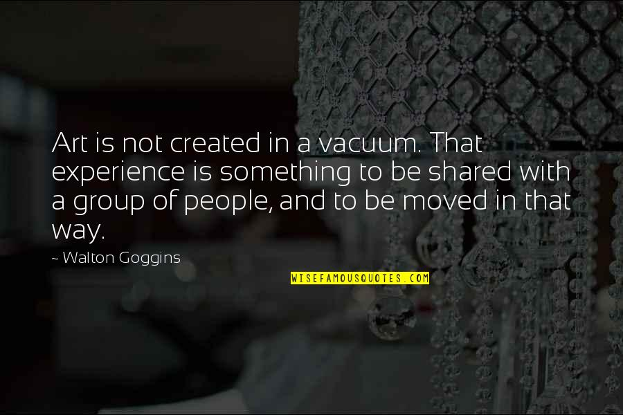 Jonas Salk Polio Quotes By Walton Goggins: Art is not created in a vacuum. That